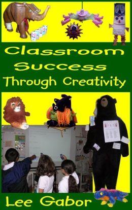 Classroom Success Through Creativity