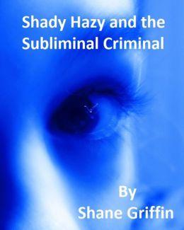 Shady Hazy and the Subliminal Criminal