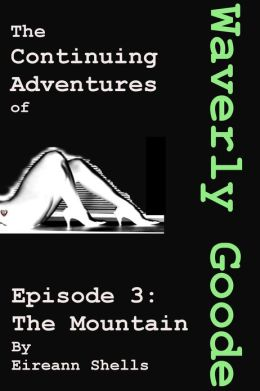 The Continuing Adventures of Waverly Goode: Episode 3 The Mountain