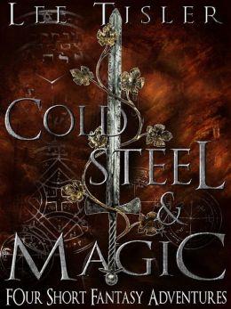 Cold Steel & Magic (Four Short Fantasy Adventures)