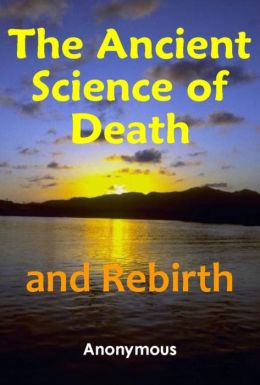 The Ancient Science of Death and Rebirth