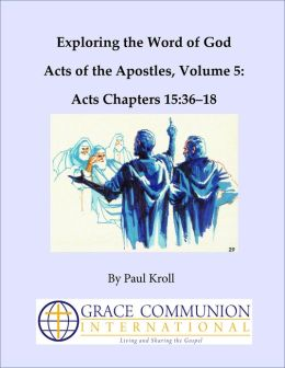Exploring the Word of God Acts of the Apostles Volume 5: Chapters 15:36-18