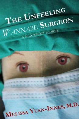 The Unfeeling Wannabe Surgeon: A Med School Memoir