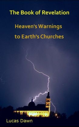 The Book of Revelation: Heaven's Warnings to Earth's Churches