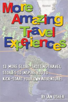 More Amazing Travel Experiences: 13 more globe-trotting travel stories to inspire you to kick-start your own adventure