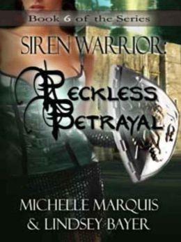 Reckless Betrayal [Siren Warrior Series Book 6]