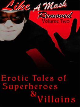 Erotic Tales of Supervillains [Like a Mask Removed, Volume Two]