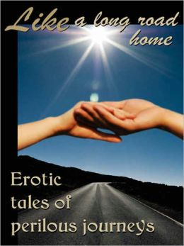 Like a Long Road Home: Erotic Tales of Perilous Travel