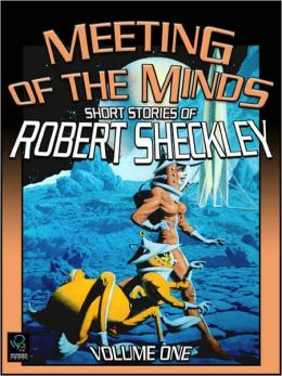 Meeting of the Minds: Short Stories of Robert Sheckley, Volume 1