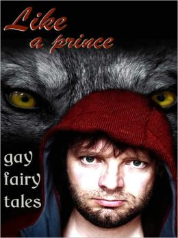 Like A Prince: Gay Erotic Fairy Tales