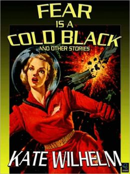 Fear Is a Cold Black: The Early Science Fiction of Kate Wilhelm