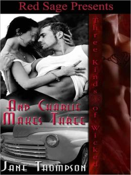 And Charlie Makes Three: Three Kinds of Wicked Book 6