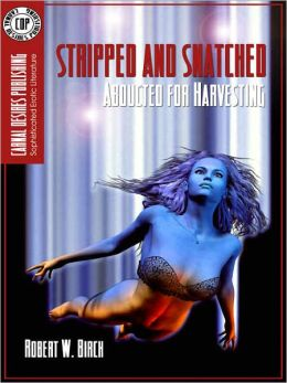 Stripped And Snatched - [Abducted For Harvesting]