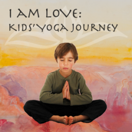 I AM LOVE: Kid's Yoga Journey - Yoga Poses
