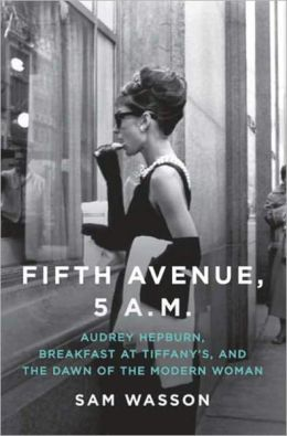Fifth Avenue, 5 A.M.: Audrey Hepburn, Breakfast at Tiffany's, and the Dawn of the Modern Woman -- Coupon Special
