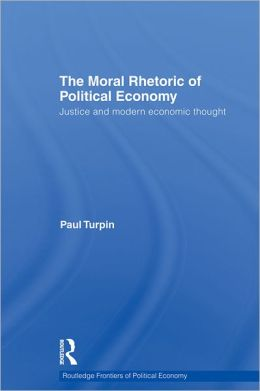 The Moral Rhetoric of Political Economy: Justice and Modern Economic Thought