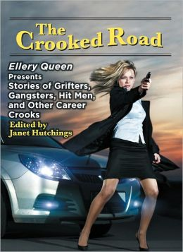 The Crooked Road - Ellery Queen Presents Stories of Grifters, Gangsters, Hit Men, and Other Career Crooks