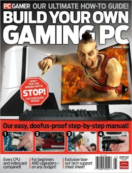 PC Gamer Presents Build Your Own Gaming PC - Spring 2012