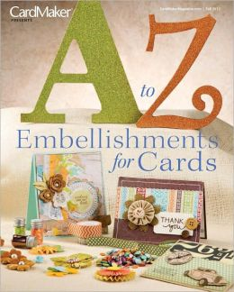 Cardmaker's A to Z Embellishments for Cards - Fall 2012