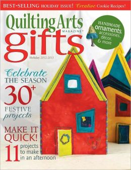Quilting Arts Gifts - Holiday 2012-2013