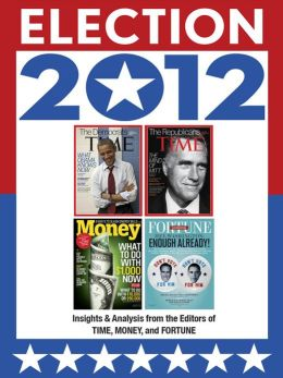 Election 2012 - Insights & Analysis from the Editors of TIME, MONEY and FORTUNE