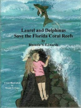 Laurel and Delphinus Save the Florida Coral Reefs [Book 1]