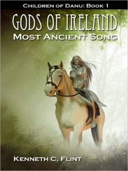 Gods of Ireland - Most Ancient Song - Children Of Danu: Book 1