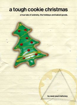 A Tough Cookie Christmas: a true tale of sobriety, the holidays and baked goods