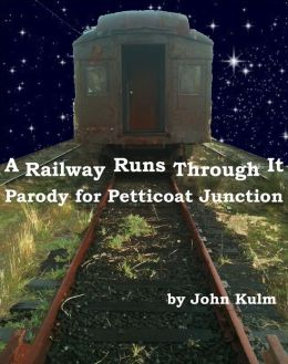 A Railway Runs Through It: Parody For Petticoat Junction