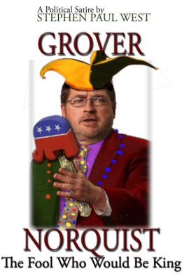 Grover Norquist The Fool Who Would Be King