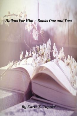 Haikus For Him ~ Books One and Two