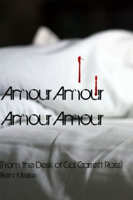 Amour Amour Amour Amour (From the desk of Col. Garrett Ross)