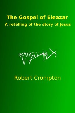 The Gospel of Eleazar, a retelling of the story of Jesus