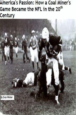 America's Passion: How a Coal Miner's Game Became the NFL in the 20th Century