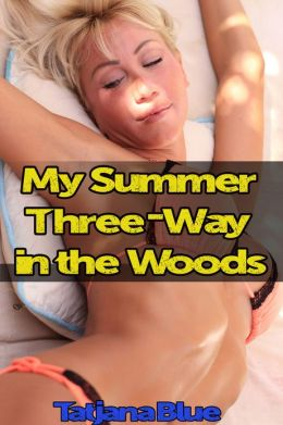 My Summer Three-Way In The Woods (MMF menage erotica)