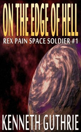On The Edge Of Hell (Rex Pain Space Soldier #1)