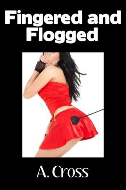 Fingered and Flogged (BDSM Erotica)