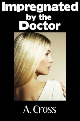 Impregnated by the Doctor (Medical Fetish Breeding Erotica)