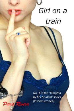 Girl on a Train, No. 1 in the 'Tempted by Her Student' series (lesbian erotica)