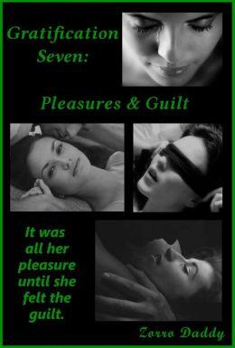 Gratification Seven: Pleasures & Guilt
