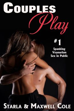 Couples Play #1: Voyeurism, Spanking, and Sex in Public