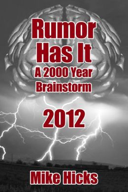 Rumor Has It: A 2000 Year Brainstorm 2012 The Conclusion