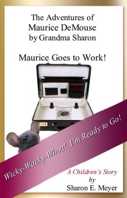 The Adventures of Maurice DeMouse by Grandma Sharon, Maurice Goes to Work