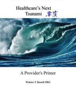 Healthcare's Next Tsunami, A Provider's Primer