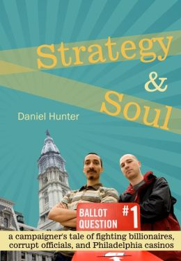 Strategy & Soul: a campaigner's tale of fighting billionaires, corrupt officials, and Philadelphia casinos
