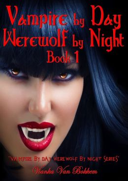 Vampire by Day Werewolf by Night Elina Jensen's Double Curse Book 1
