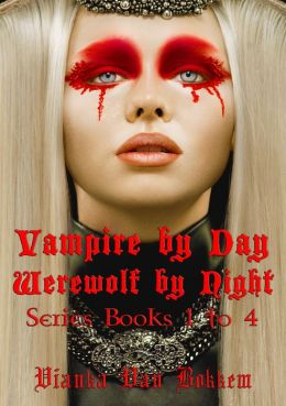 Vampire by Day Werewolf by Night Series Books 1 to 4