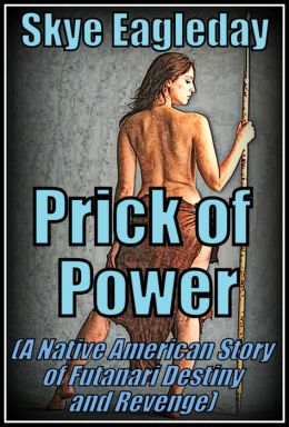 Prick of Power: A Native American Story of Supernatural Futanari Revenge and Destiny