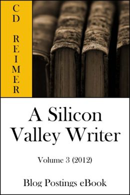 A Silicon Valley Writer Volume 3 (2012) (Blog Postings)