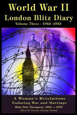 World War ll London Blitz Diary Volume 3 1942-1943